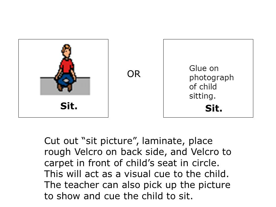 """Sit. OR Cut out """"sit picture"""", laminate, place rough Velcro on back side, and Velcro to carpet in front of child's seat in circle. This will act as a"""