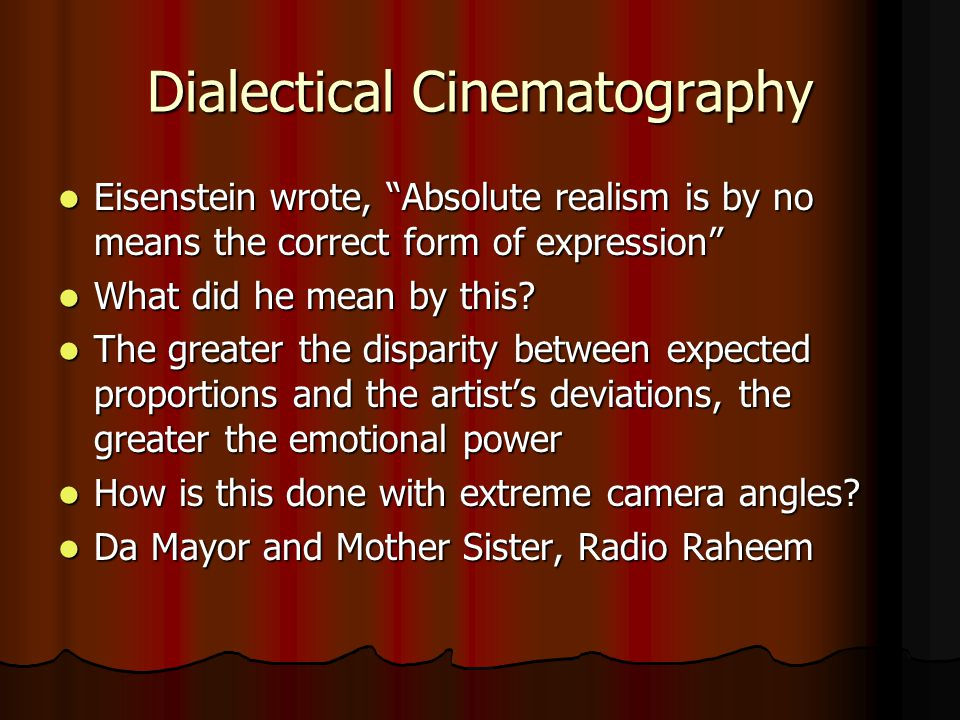 Dialectical Cinematography Eisenstein wrote, Absolute realism is by no means the correct form of expression Eisenstein wrote, Absolute realism is by no means the correct form of expression What did he mean by this.