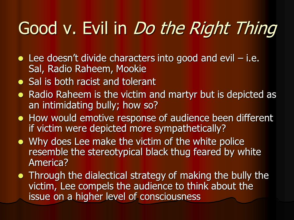 Good v. Evil in Do the Right Thing Lee doesn't divide characters into good and evil – i.e.
