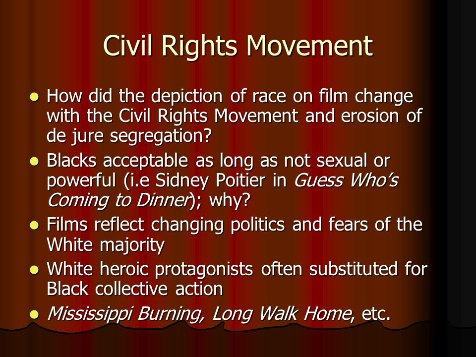 Civil Rights Movement How did the depiction of race on film change with the Civil Rights Movement and erosion of de jure segregation.