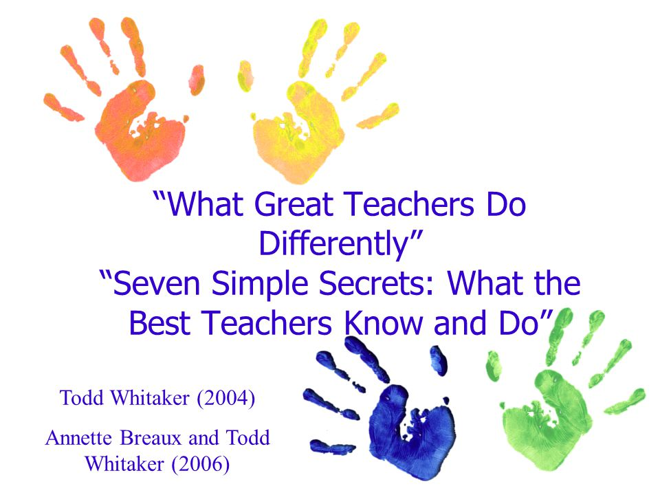 One of the best-kept secrets of the very best teachers is that they have very few discipline problems. Seven Secrets pg.