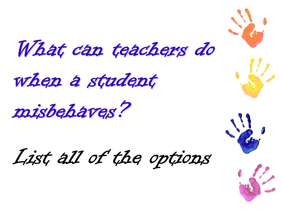 What can teachers do when a student misbehaves? List all of the options