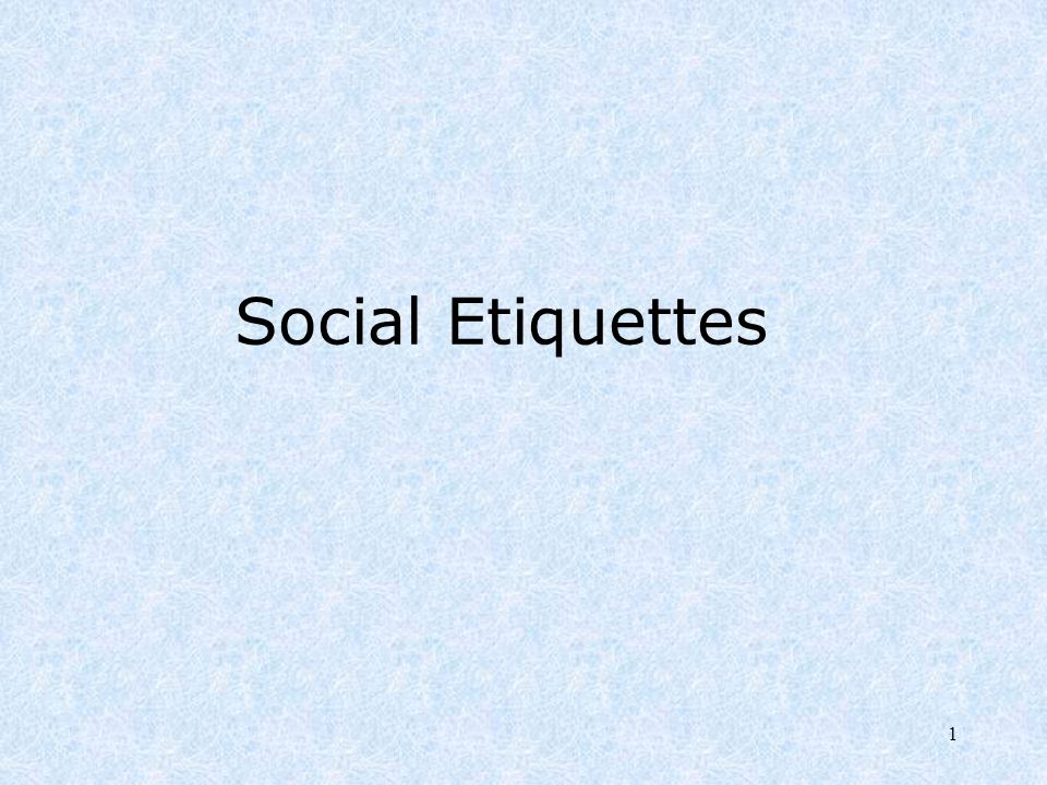 2 No matter what the situation, social etiquette rules should be followed.