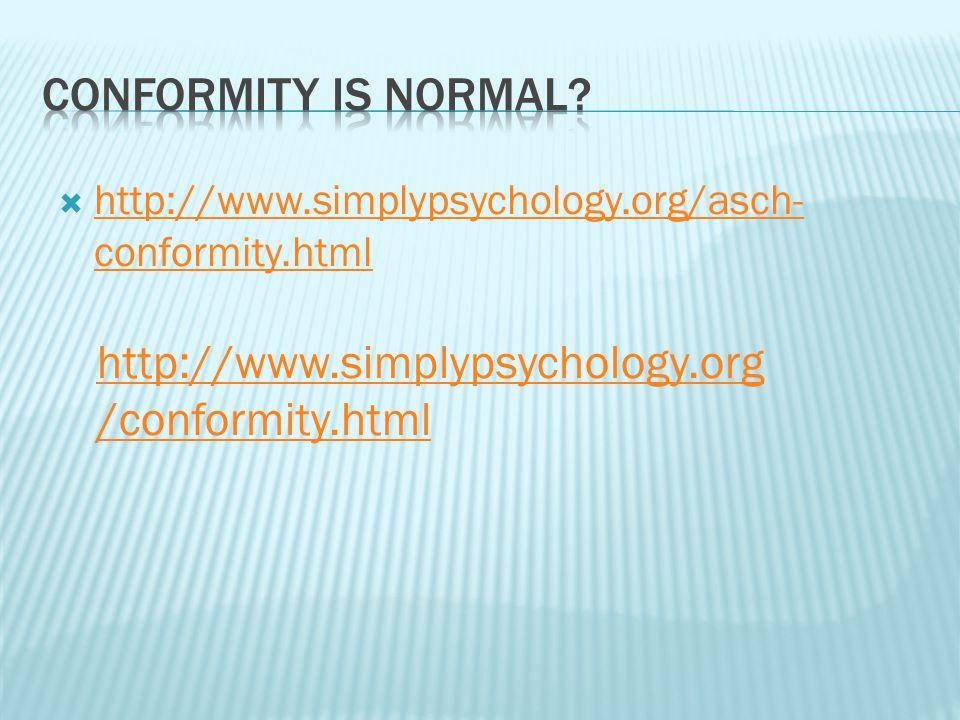  http://www.simplypsychology.org/asch- conformity.html http://www.simplypsychology.org/asch- conformity.html http://www.simplypsychology.org /conformity.html