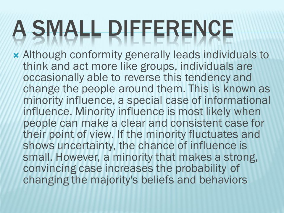  Although conformity generally leads individuals to think and act more like groups, individuals are occasionally able to reverse this tendency and change the people around them.