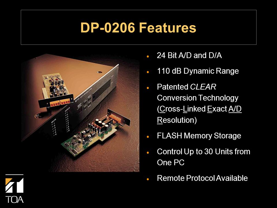 DP-0206 Features  24 Bit A/D and D/A  110 dB Dynamic Range  Patented CLEAR Conversion Technology (Cross-Linked Exact A/D Resolution)  FLASH Memory Storage  Control Up to 30 Units from One PC  Remote Protocol Available