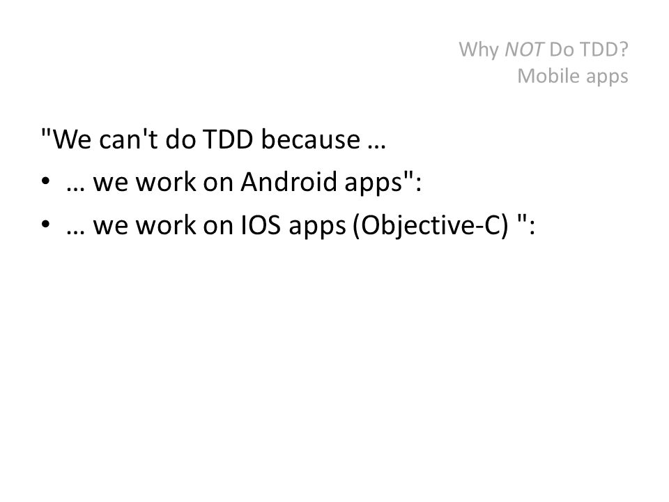 Why NOT Do TDD? It's a new language We can t do TDD because … … we code in Scala :