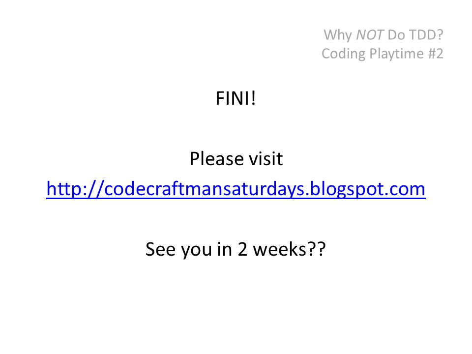 Why NOT Do TDD. Coding Playtime #2 FINI.