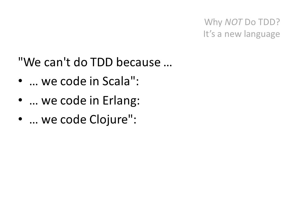 Why NOT Do TDD.TDD is only for trivial cases Trivial apps like Facebook, Google, and Amazon.