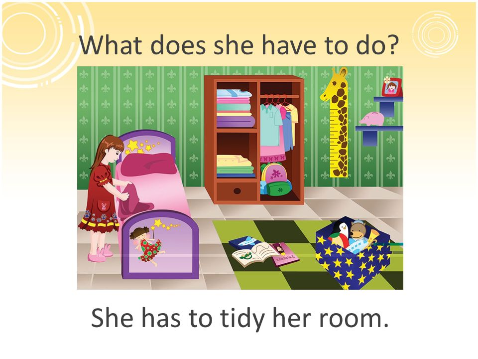 What does she have to do? She has to tidy her room.