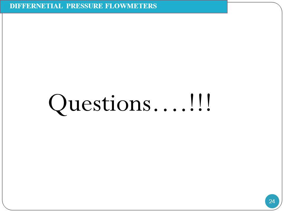 24 Questions….!!! Pr DIFFERNETIAL PRESSURE FLOWMETERS Measurement