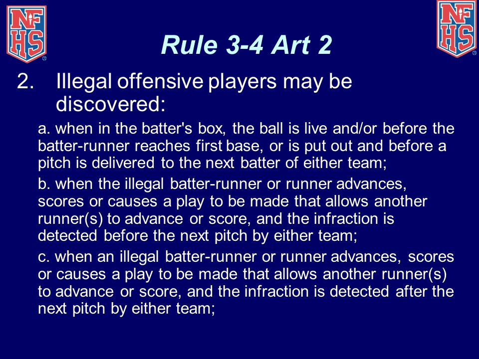 Rule 3-4 Art 2 2.Illegal offensive players may be discovered: a. when in the batter's box, the ball is live and/or before the batter-runner reaches fi