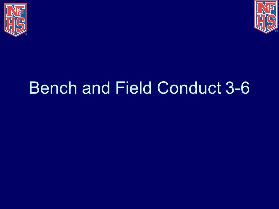 Bench and Field Conduct 3-6