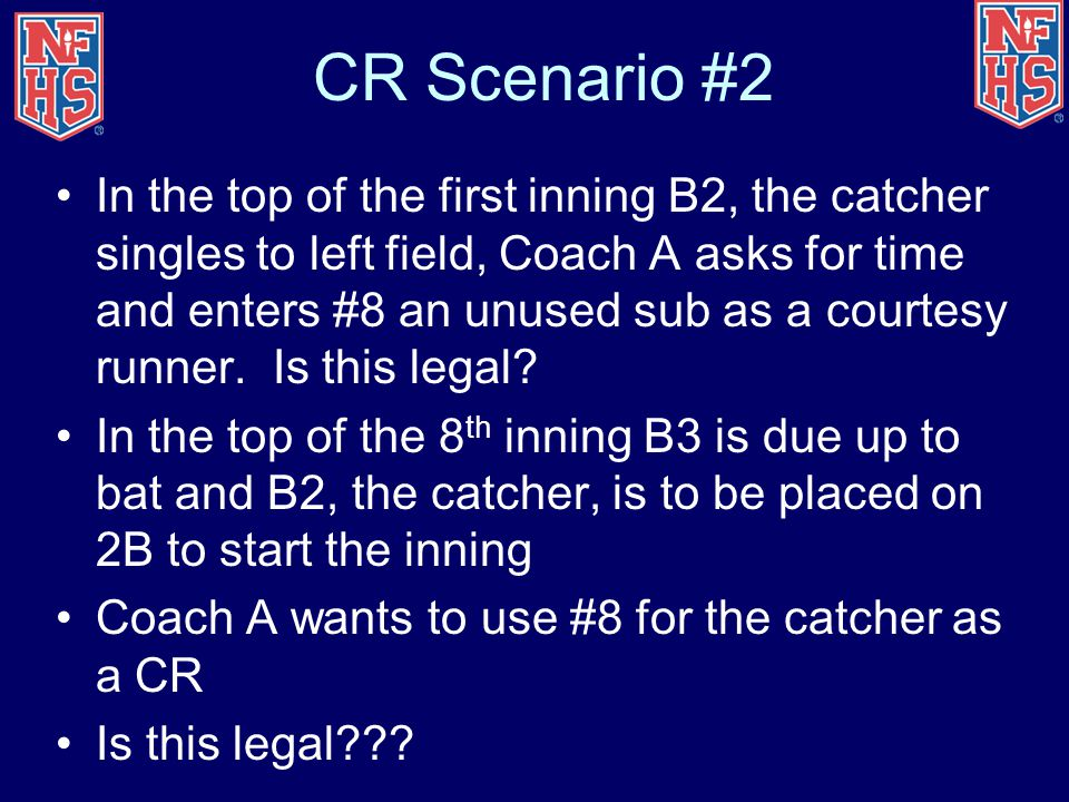 CR Scenario #2 In the top of the first inning B2, the catcher singles to left field, Coach A asks for time and enters #8 an unused sub as a courtesy r
