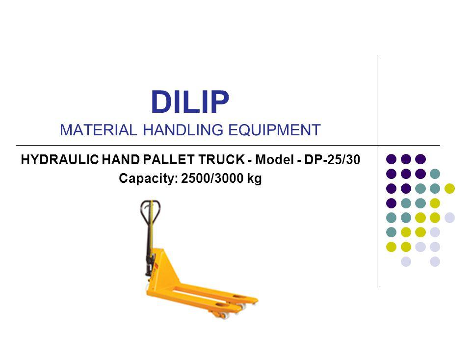 DILIP MATERIAL HANDLING EQUIPMENT HYDRAULIC HAND PALLET TRUCK - Model - DP-25/30 Capacity: 2500/3000 kg