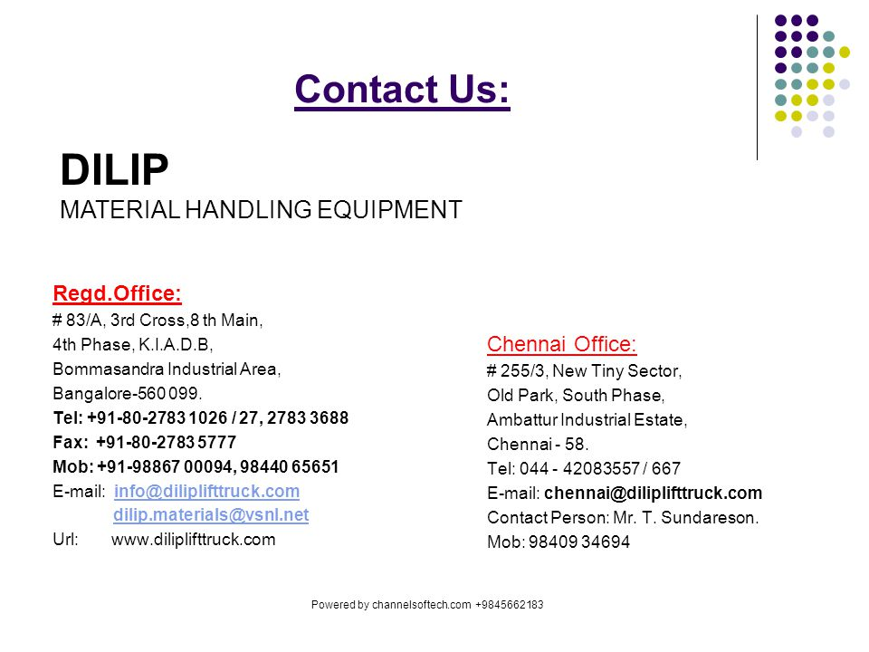Contact Us: Regd.Office: # 83/A, 3rd Cross,8 th Main, 4th Phase, K.I.A.D.B, Bommasandra Industrial Area, Bangalore-560 099. Tel: +91-80-2783 1026 / 27