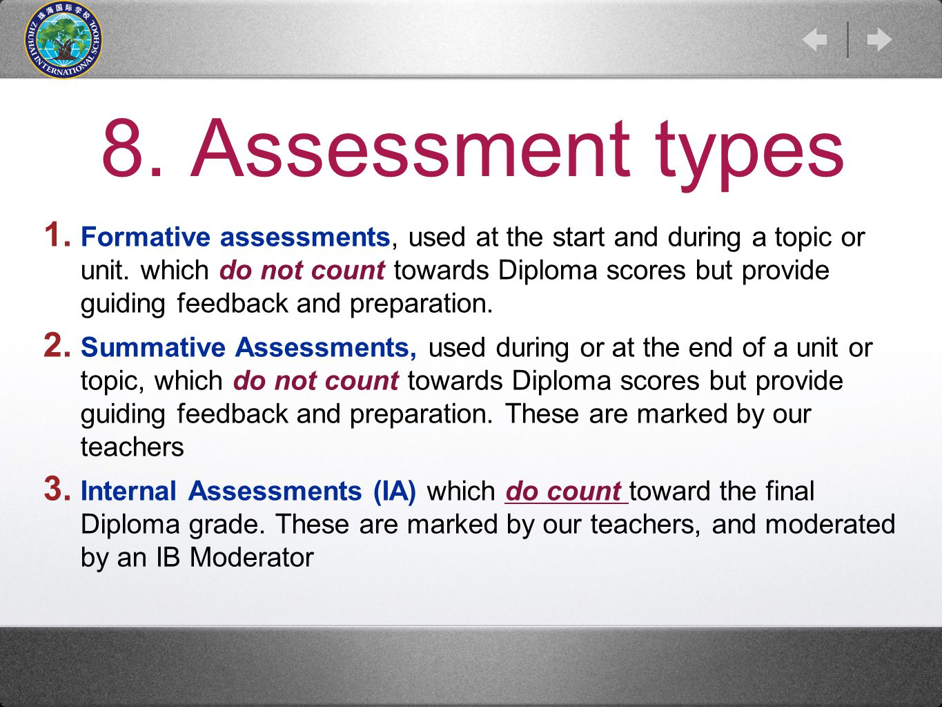 8. Assessment types 1. Formative assessments, used at the start and during a topic or unit.