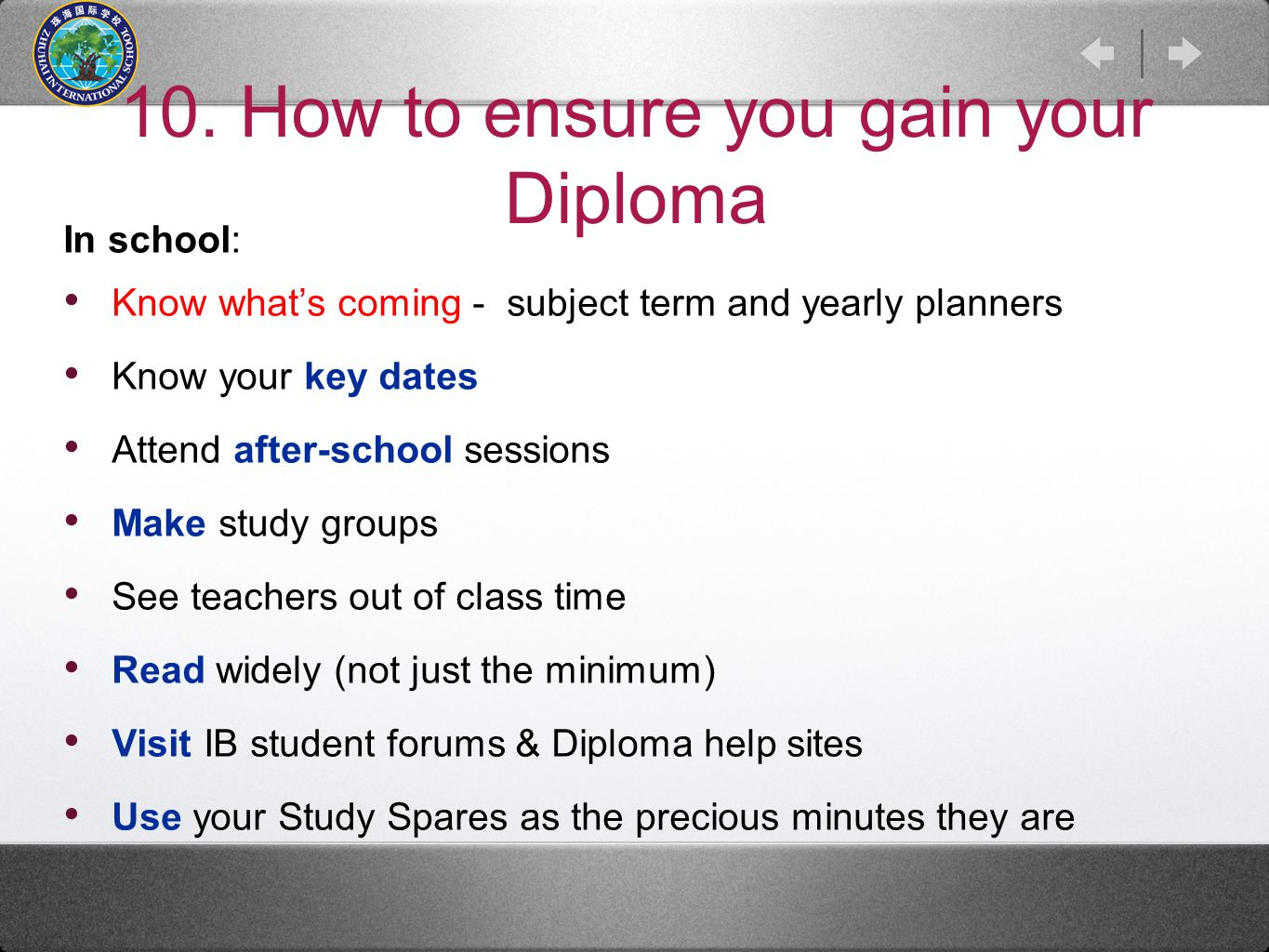 10. How to ensure you gain your Diploma In school: Know what's coming - subject term and yearly planners Know your key dates Attend after-school sessi
