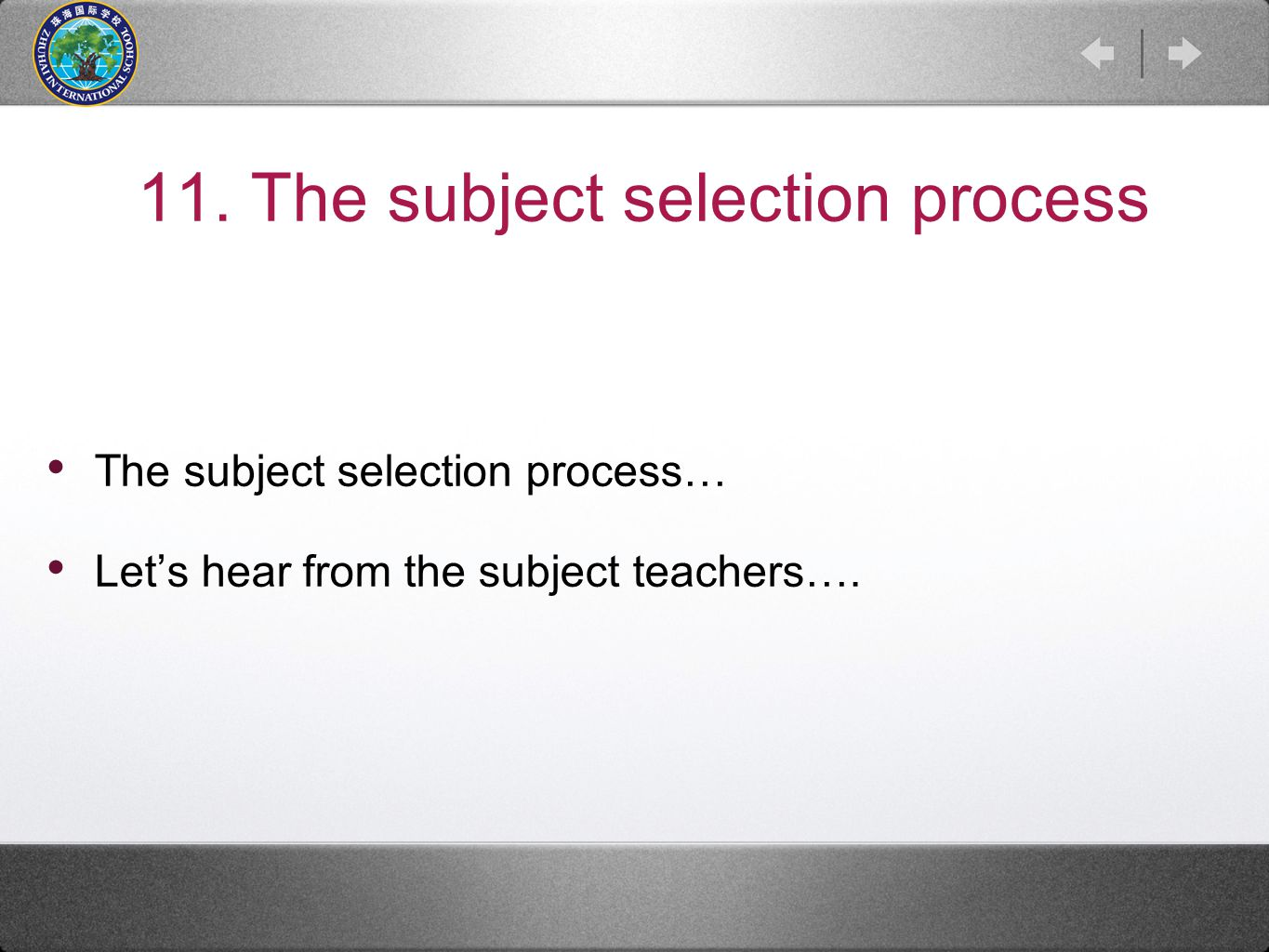 11. The subject selection process The subject selection process… Let's hear from the subject teachers….
