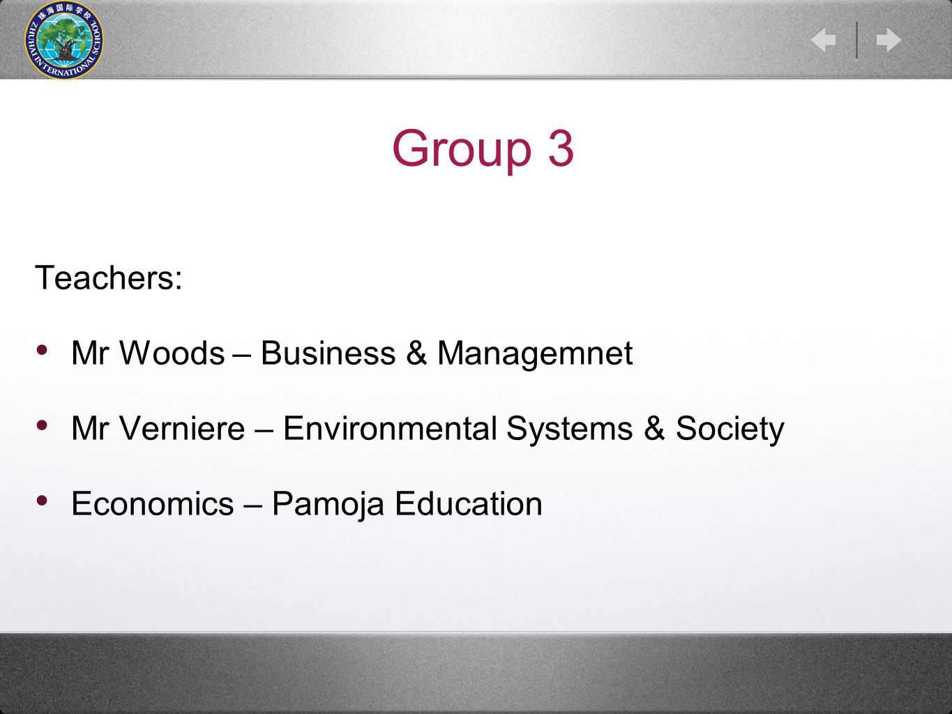 Group 3 Teachers: Mr Woods – Business & Managemnet Mr Verniere – Environmental Systems & Society Economics – Pamoja Education