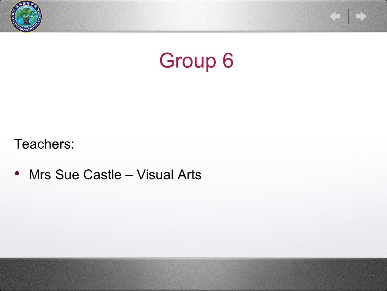 Group 6 Teachers: Mrs Sue Castle – Visual Arts