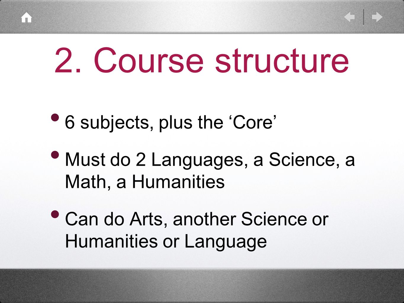 2. Course structure 6 subjects, plus the 'Core' Must do 2 Languages, a Science, a Math, a Humanities Can do Arts, another Science or Humanities or Lan