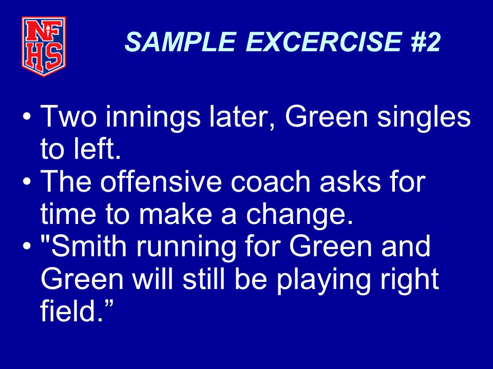 SAMPLE EXCERCISE #2 Two innings later, Green singles to left.