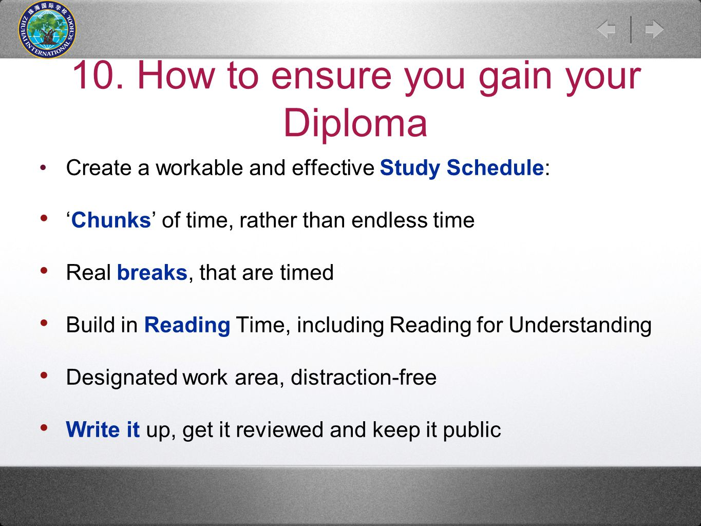 10. How to ensure you gain your Diploma Create a workable and effective Study Schedule: 'Chunks' of time, rather than endless time Real breaks, that a
