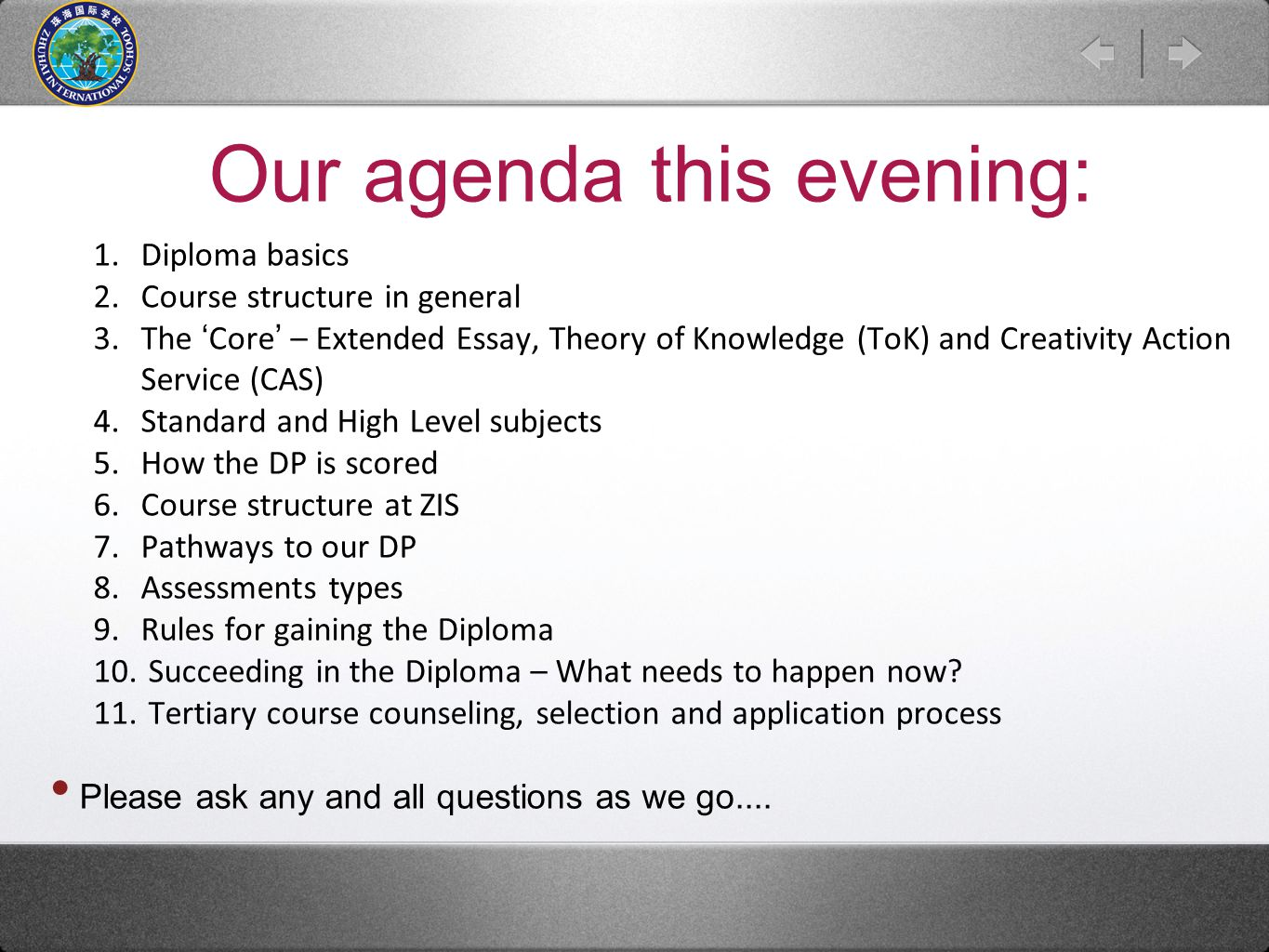 Our agenda this evening: 1. Diploma basics 2. Course structure in general 3. The 'Core' – Extended Essay, Theory of Knowledge (ToK) and Creativity Act