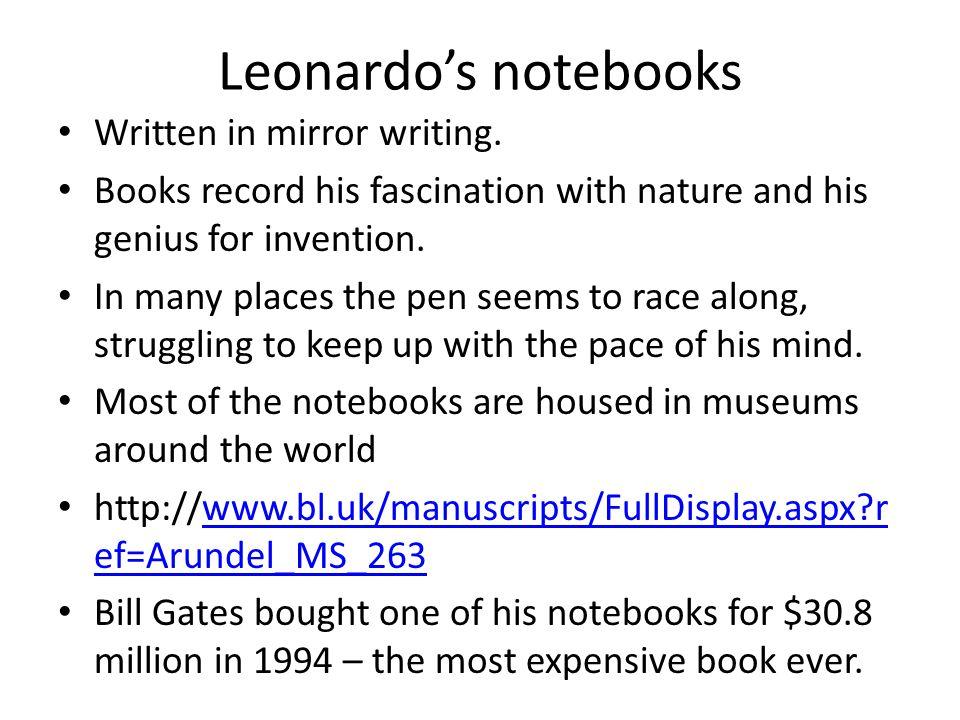 Leonardo's notebooks Written in mirror writing.