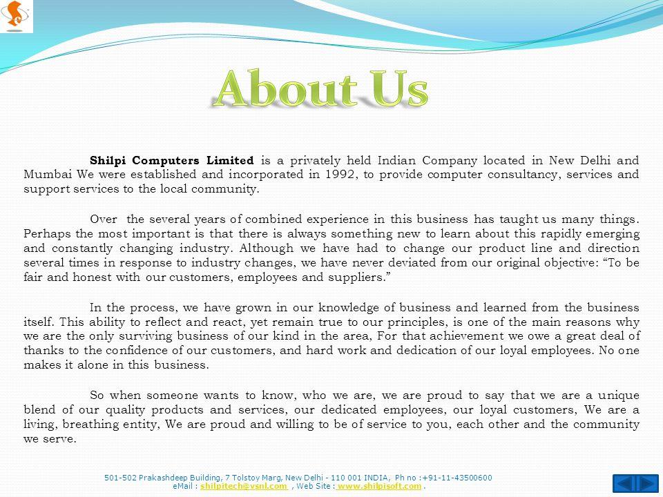 501-502 Prakashdeep Building, 7 Tolstoy Marg, New Delhi - 110 001 INDIA, Ph no :+91-11-43500600 eMail : shilpitech@vsnl.com, Web Site : www.shilpisoft.com.shilpitech@vsnl.com www.shilpisoft.com