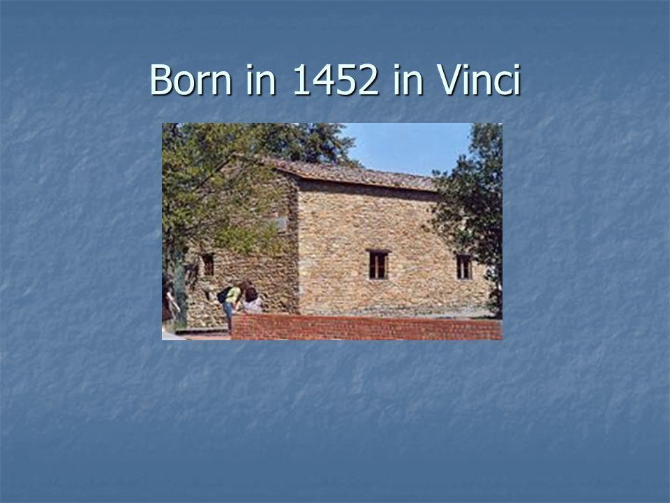 Born in 1452 in Vinci