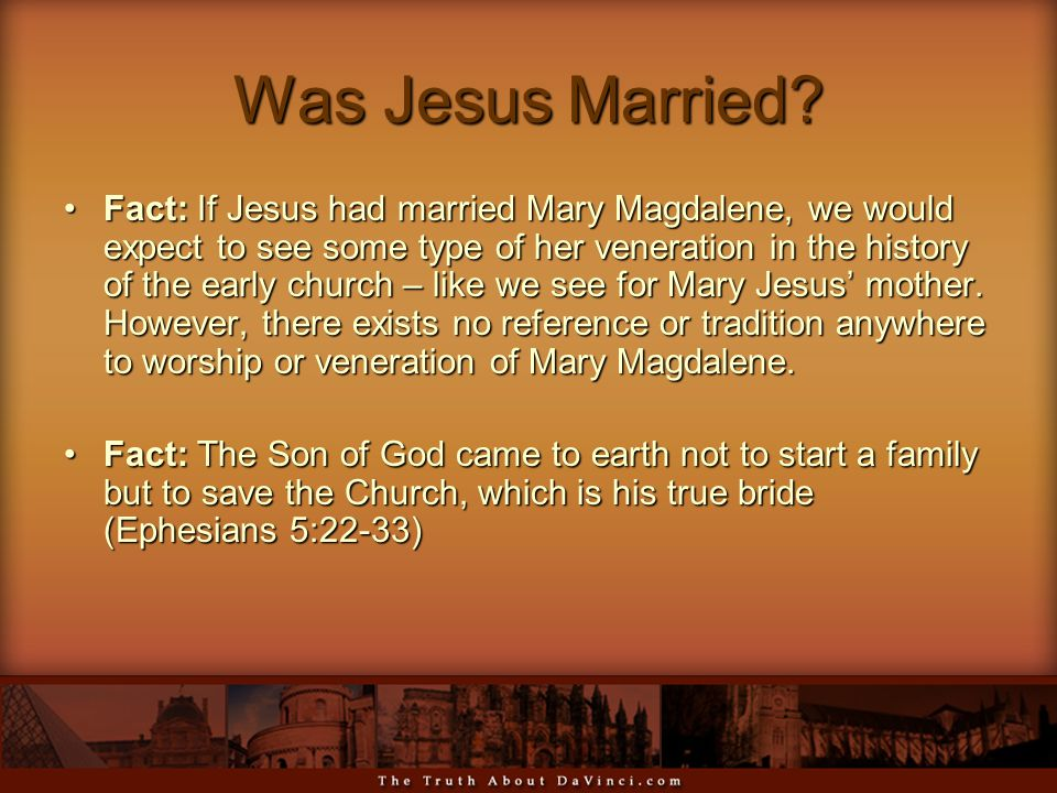 Was Jesus Married? Fact: If Jesus had married Mary Magdalene, we would expect to see some type of her veneration in the history of the early church –