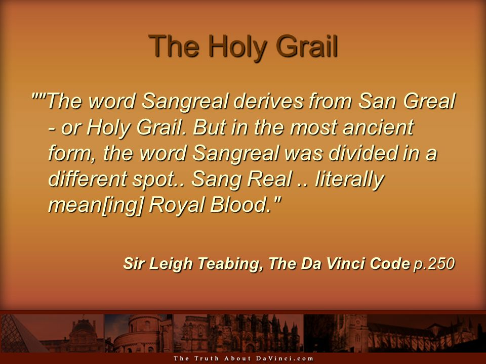 The Holy Grail The word Sangreal derives from San Greal - or Holy Grail.