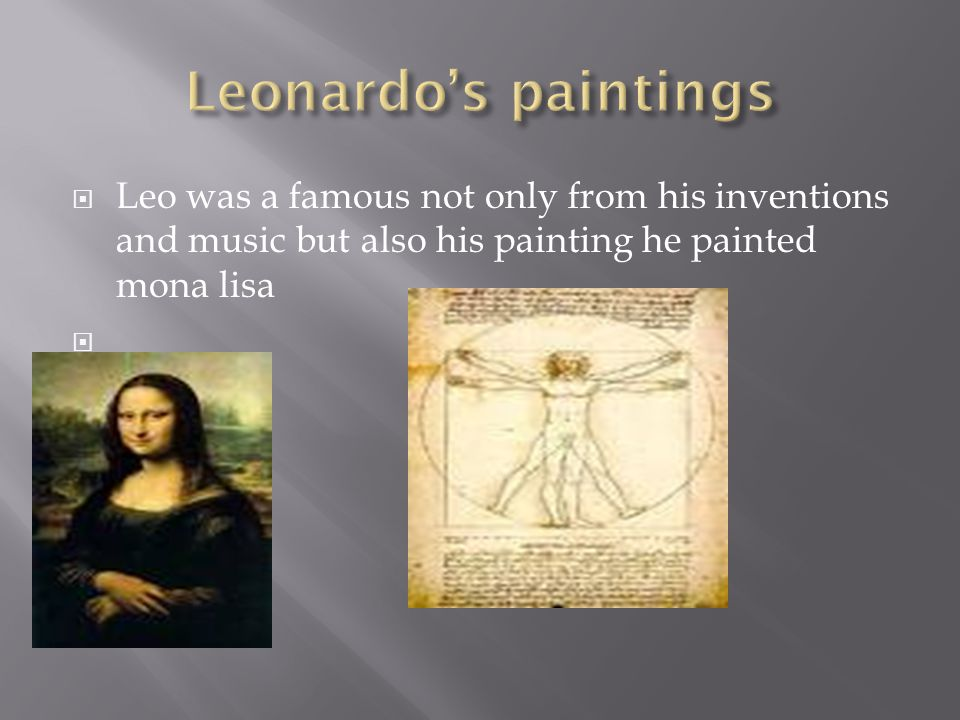  Leonardo da Vinci first became famous as a rhyming musician by playing a violin.  Or by his rap