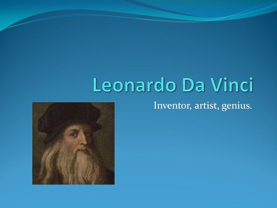Inventor, artist, genius.