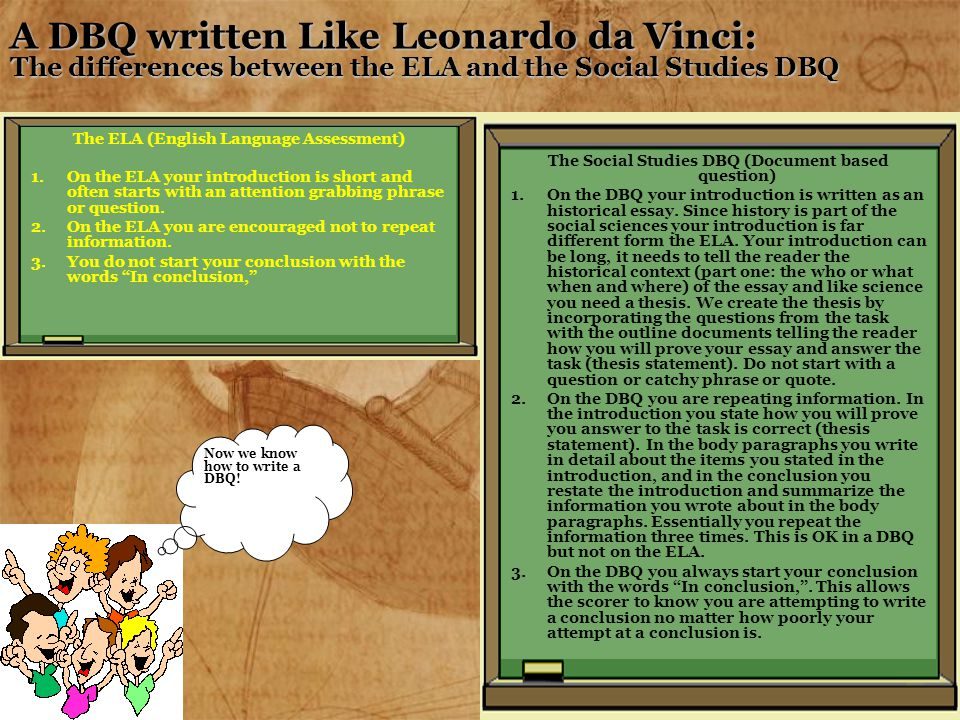 A DBQ written Like Leonardo da Vinci: The differences between the ELA and the Social Studies DBQ The Social Studies DBQ (Document based question) 1.On