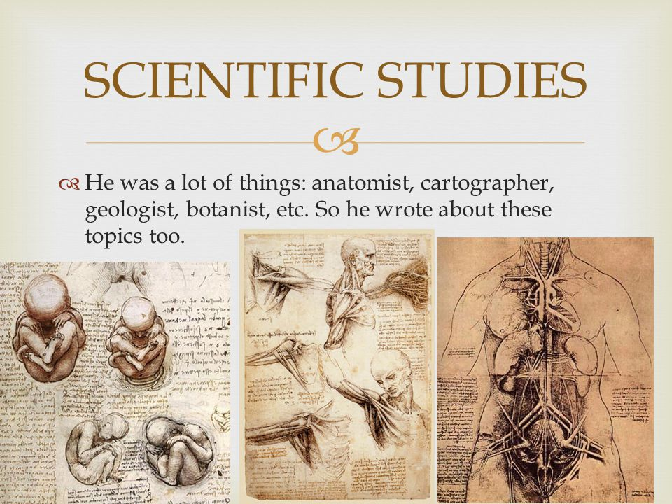   He was a lot of things: anatomist, cartographer, geologist, botanist, etc.