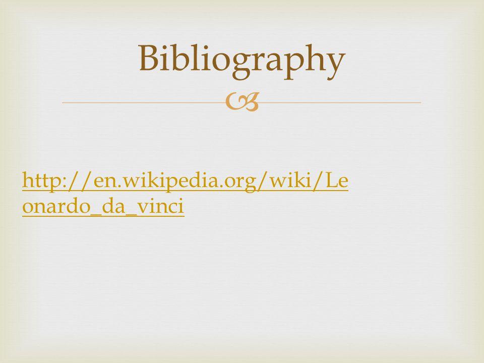  Bibliography http://en.wikipedia.org/wiki/Le onardo_da_vinci