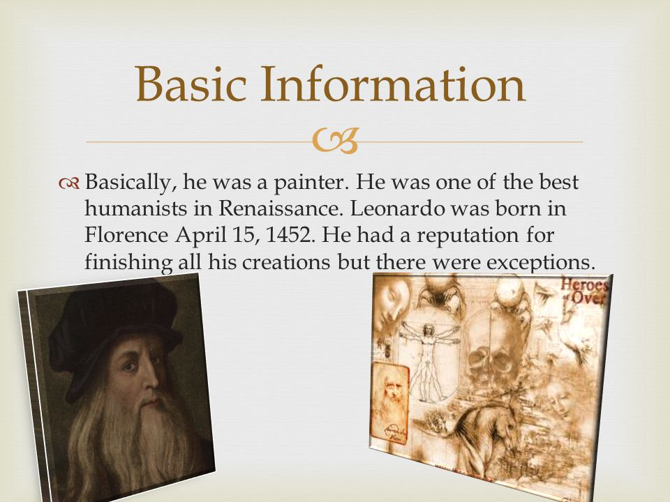   Basically, he was a painter. He was one of the best humanists in Renaissance.