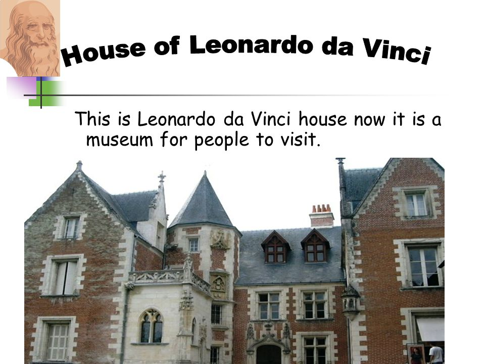 This is Leonardo da Vinci house now it is a museum for people to visit.