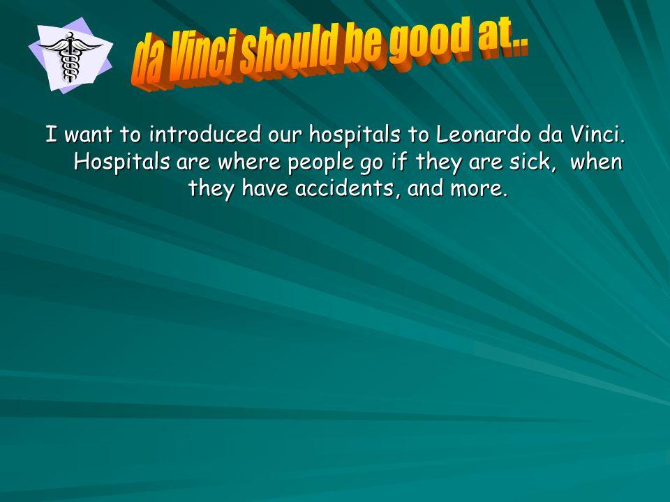 I want to introduced our hospitals to Leonardo da Vinci.
