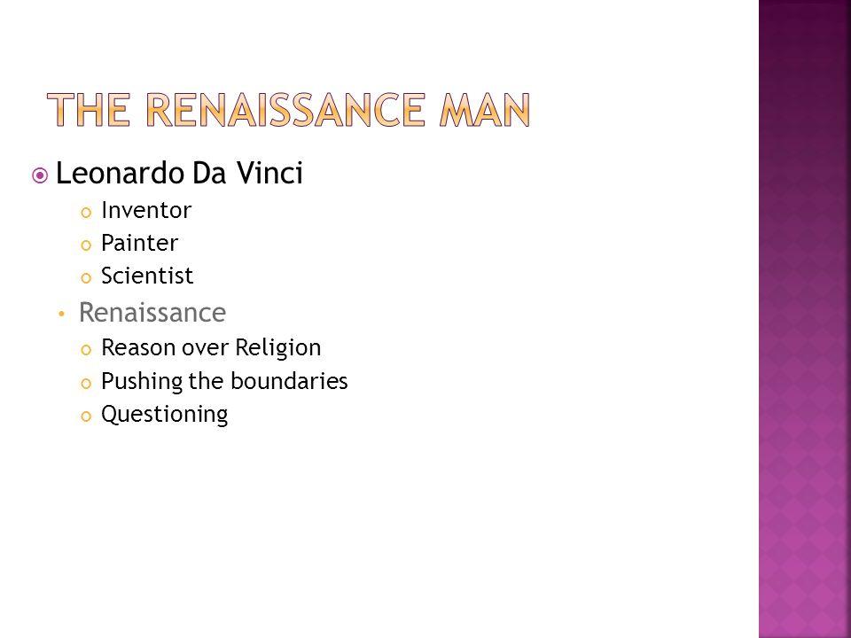  Leonardo Da Vinci Inventor Painter Scientist Renaissance Reason over Religion Pushing the boundaries Questioning