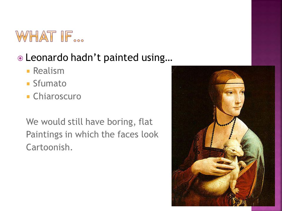 Leonardo hadn't painted using…  Realism  Sfumato  Chiaroscuro We would still have boring, flat Paintings in which the faces look Cartoonish.
