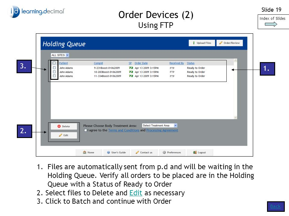 Slide 19 Order Devices (2) Using FTP Back 1.Files are automatically sent from p.d and will be waiting in the Holding Queue.