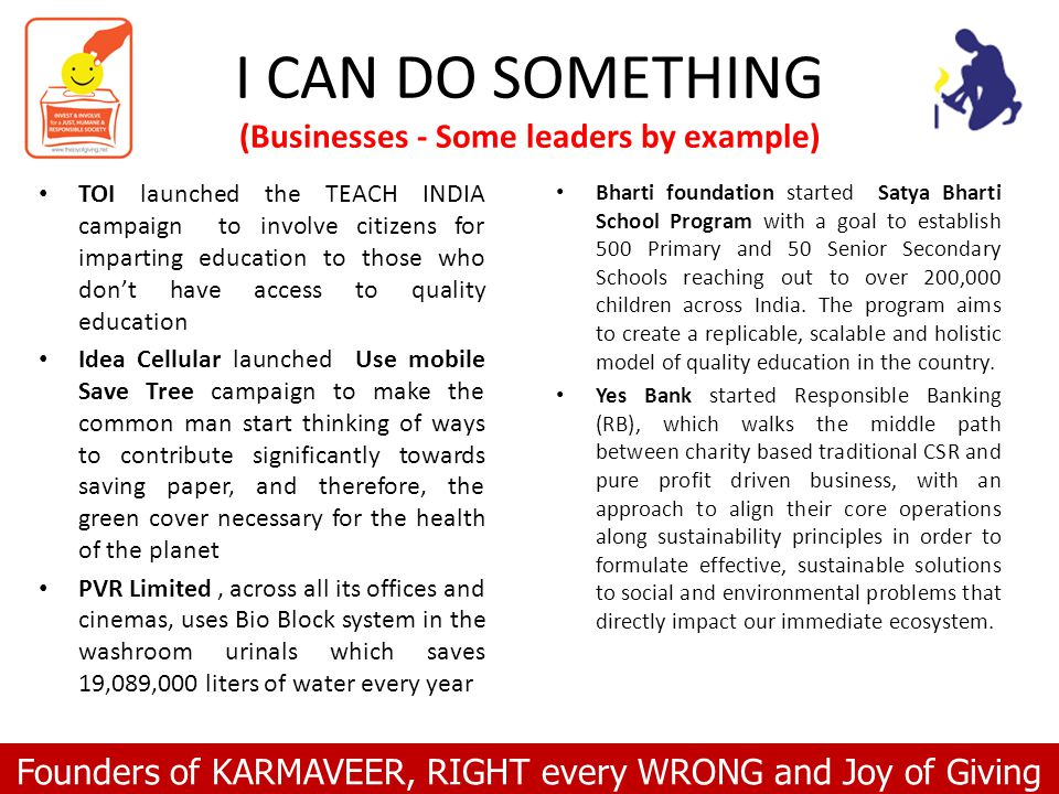 Founders of KARMAVEER, RIGHT every WRONG and Joy of Giving I CAN DO SOMETHING (Businesses - Some leaders by example) Bharti foundation started Satya Bharti School Program with a goal to establish 500 Primary and 50 Senior Secondary Schools reaching out to over 200,000 children across India.