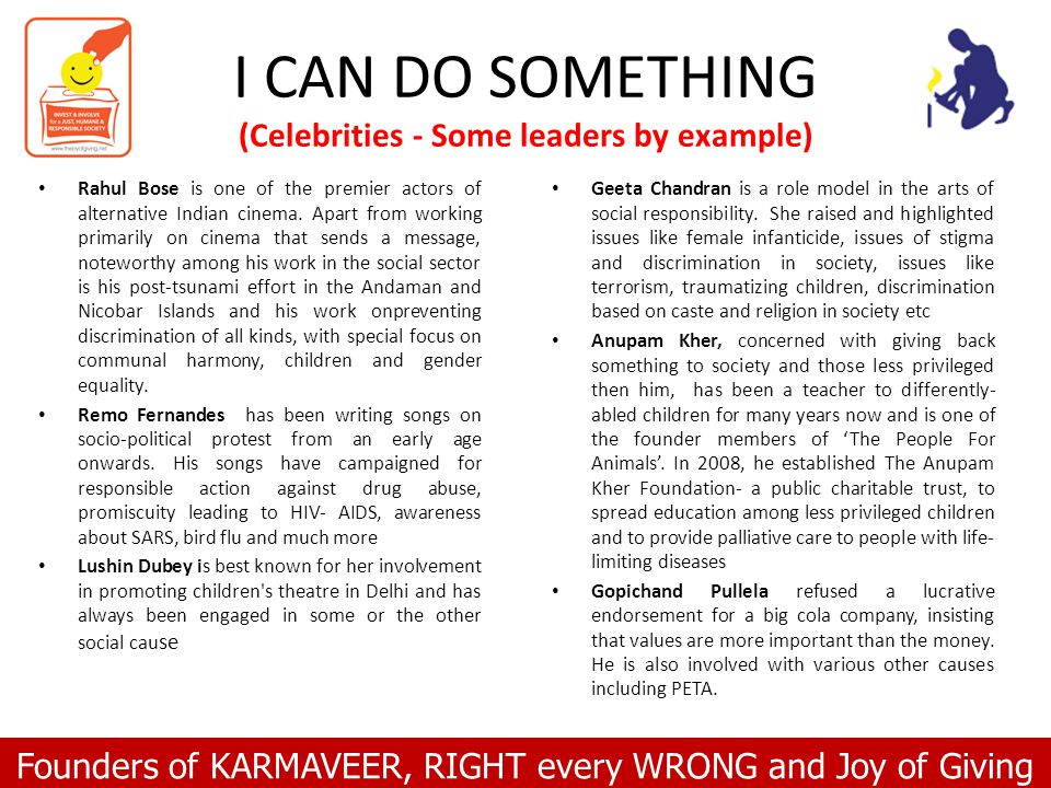 Founders of KARMAVEER, RIGHT every WRONG and Joy of Giving I CAN DO SOMETHING (Celebrities - Some leaders by example) Geeta Chandran is a role model in the arts of social responsibility.
