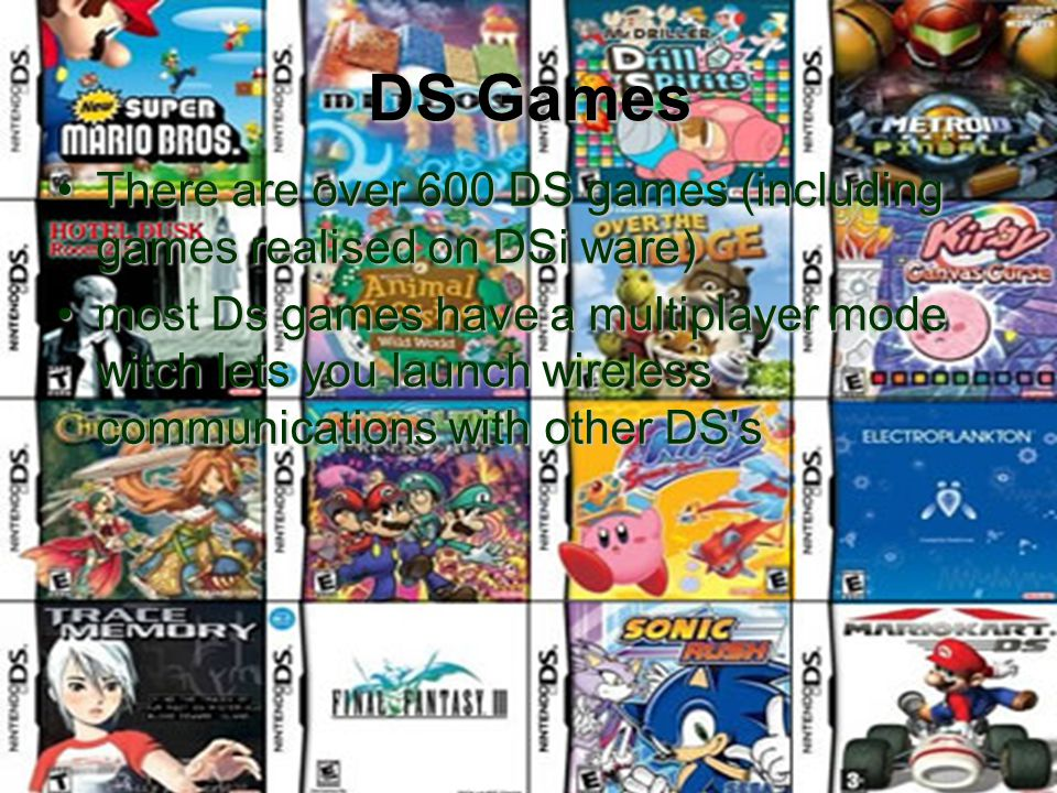 DS Games There are over 600 DS games (including games realised on DSi ware)There are over 600 DS games (including games realised on DSi ware) most Ds games have a multiplayer mode witch lets you launch wireless communications with other DS smost Ds games have a multiplayer mode witch lets you launch wireless communications with other DS s
