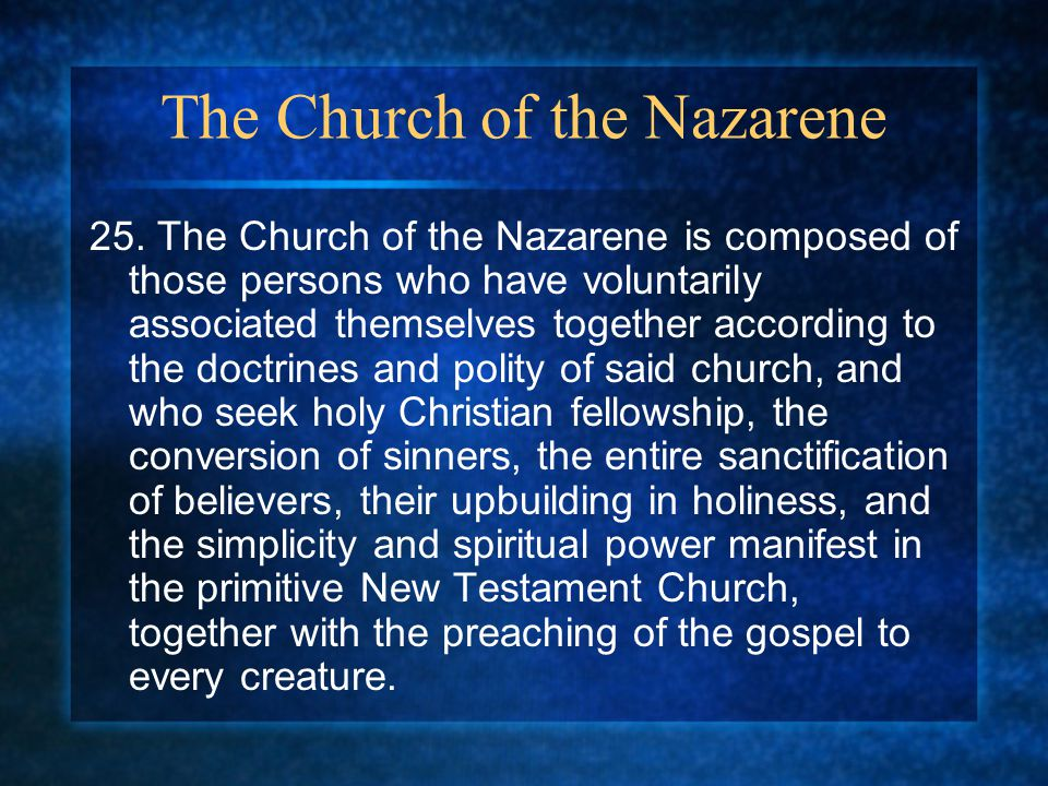 The Church of the Nazarene 25. The Church of the Nazarene is composed of those persons who have voluntarily associated themselves together according t