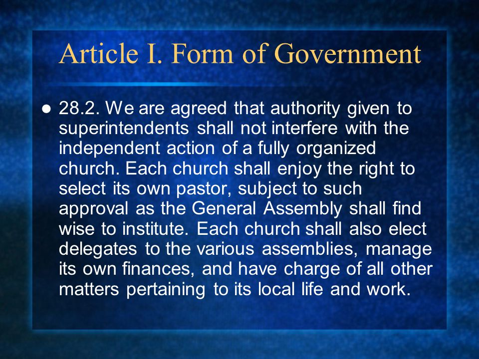 Article I. Form of Government 28.2. We are agreed that authority given to superintendents shall not interfere with the independent action of a fully o